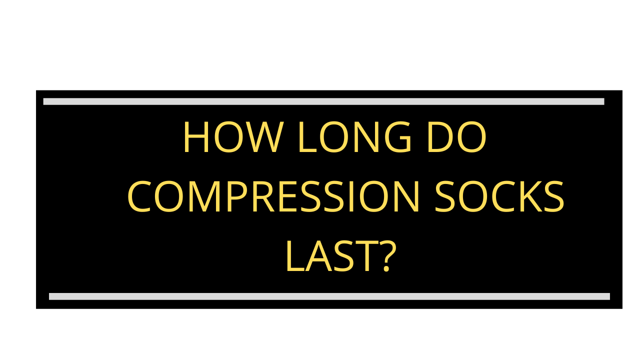 How-long-do-compression-socks-last